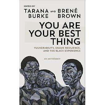 You Are Your Best Thing Vulnerability Shame Resilience and the Black Experience An anthology