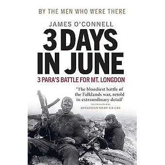 Three Days In June The Incredible MinutebyMinute Oral History of 3 Paras Deadly Falklands Battle