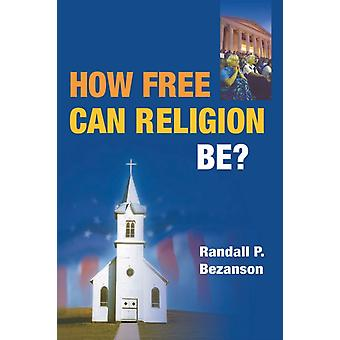 How Free Can Religion Be Working Class in American History by Randall P Bezanson