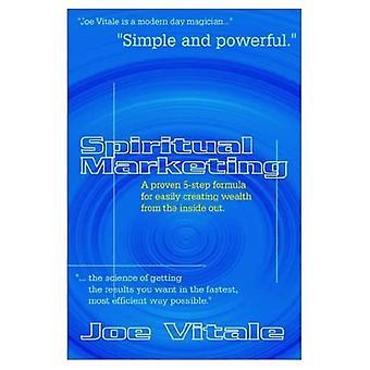 Marketing spirituel: une formule éprouvée en 5 étapes pour créer facilement de la richesse de l'intérieur vers l'extérieur