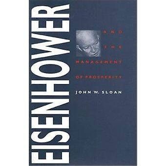 Eisenhower and the Management of Prosperity (New edition) by John W.