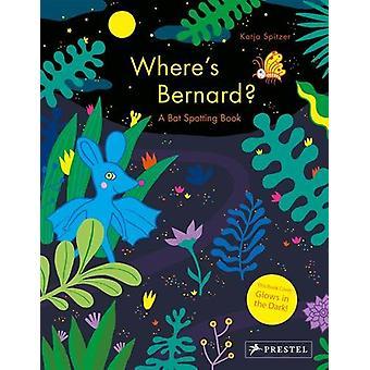 Where's Bernard? - A Bat Spotting Book by Katja Spitzer - 978379137289