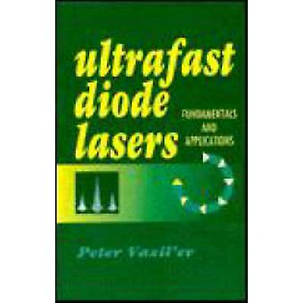 Ultrafast Diode Lasers Fundamentals and Applications by Vasilev & Peter