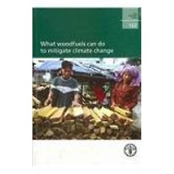 What Woodfuels Can Do to Mitigate Climate Change by Food and Agricult