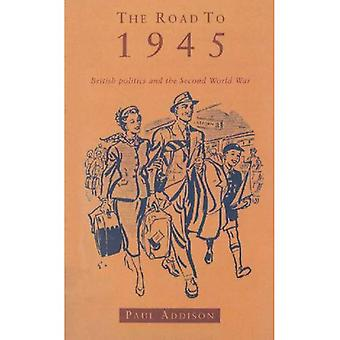 The Road to 1945: British Politics and the Second World War (Pimlico (Series))