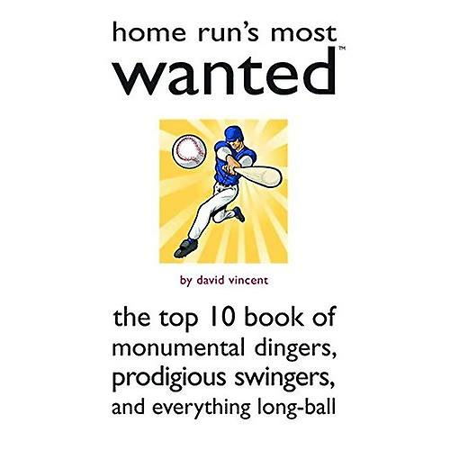 Home Run's Most Wanted: The Top 10 Book of Monumental Dingers, Prodigious Swingers, and Everything Long-ball (Most Wanted (Potomac))
