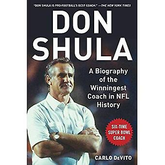 Don Shula: A Biography of the Winningest Coach in NFL History