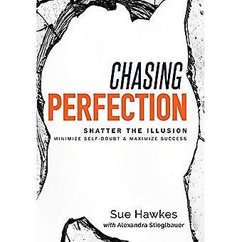 Persiguiendo la perfección--: Romper la ilusión; Dudas de minimizar y maximizar el éxito