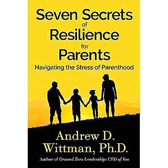 Sieben Geheimnisse der Resilienz für Eltern: Navigation durch den Stress der Elternschaft