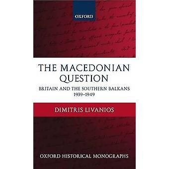 Det Makedonska fråga Storbritannien och södra Balkan 19391949 av Livanios & Dimitris