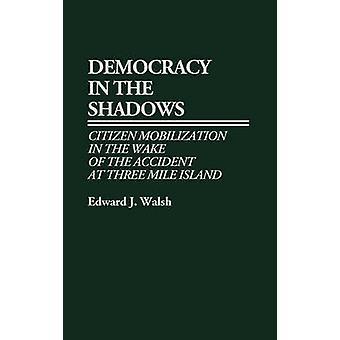 Democratie in de schaduwen burger mobilisatie in de nasleep van het ongeluk in Three Mile Island door Walsh & Edward J.