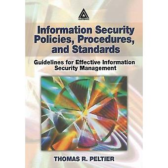Information Security Policies Procedures and Standards Guidelines for Effective Information Security Management by Peltier & Thomas R.