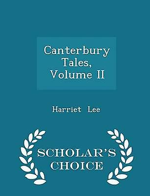 Canterbury Tales Volume II  Scholars Choice Edition by Lee & Harriet