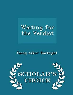 Waiting for the Verdict  Scholars Choice Edition by Kortright & Fanny Aikin
