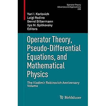 Operaattori teoria Pseudodifferentiaali yhtälöt ja Matemaattinen fysiikka Vladimir Rabinovich Anniversary määrä Karlovich & Yuri I.