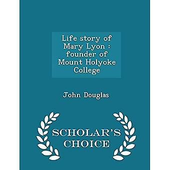 Life Story of Mary Lyon: Gründerin des Mount Holyoke College-Scholar es Choice Edition