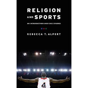Religion and Sports - An Introduction and Case Studies by Rebecca T. A