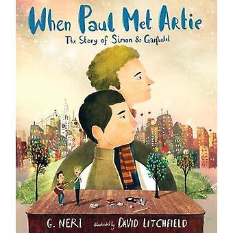 When Paul Met Artie - The Story of Simon & Garfunkel by Neri G. - 9780