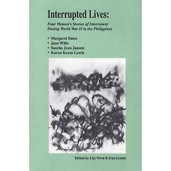 Interrupted Lives - Four Women's Stories of Internment During WWII in