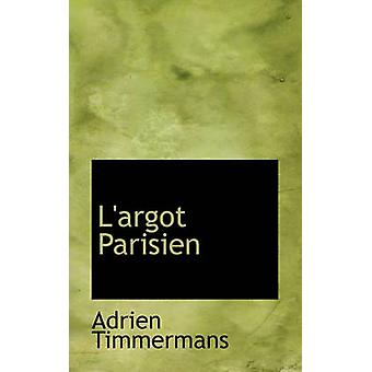 LArgot Parisien by Adrien Timmermans - 9781117331034 Book