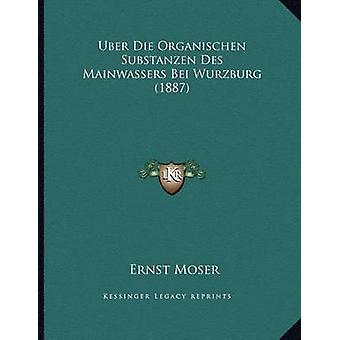 Uber Die Organischen Substanzen Des Mainwassers Bei Wurzburg (1887) b
