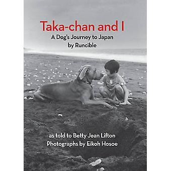 Taka-Chan and I - A Dog's Journey to Japan by Betty Jean Lifton - Eikh