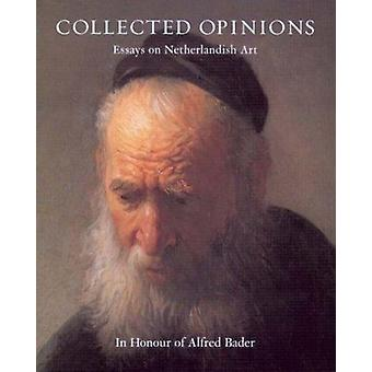 Collected Opinions - Essays on Netherlandish Art in Honour of Alfred B