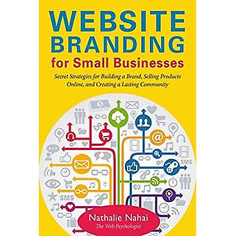 Website Branding for Small Businesses: Secret Strategies for Building a Brand, Selling Products Online, and Creating...