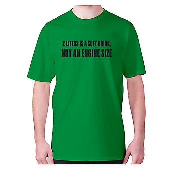 Mens funny t-shirt slogan tee novelty humour hilarious -  2 liters is a soft drink, not an engine size