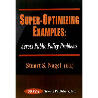 Super-Optimizing Examples - Across Public Policy Problems by Stuart S.