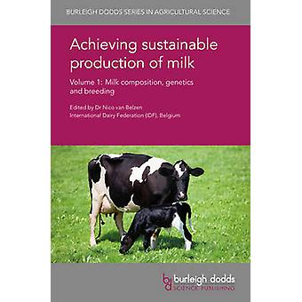 Achieving Sustainable Production of Milk Volume 1 Milk Composition Genetics and Breeding by Van Belzen & Nico