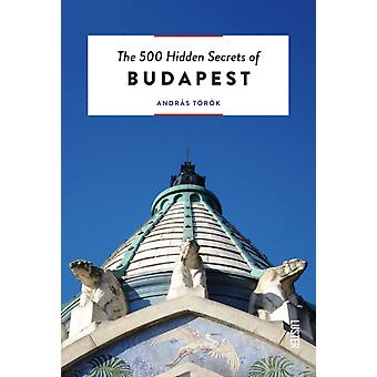 500 Hidden Secrets of Budapest by Andras Torok