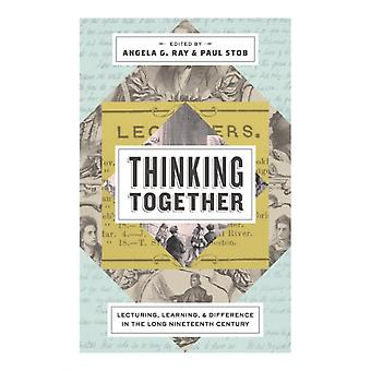 Thinking Together Lecturing Learning and Difference in the Long Nineteenth Century by Ray & Angela G.