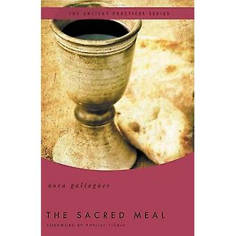 The Sacred Meal  The Ancient Practices Series by General editor Phyllis Tickle & Nora Gallagher