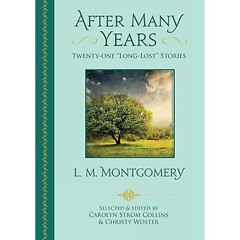 After Many Years TwentyOne Long Lost Stories by L. M. Montgomery by Montgomery & L. M.