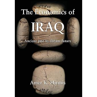 The Economics of Iraq Ancient past to distant future by Hirmis & Amer K.
