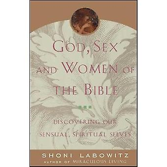 God Sex and Women of the Bible Discovering Our Sensual Spiritual Selves by Labowitz & Shoni