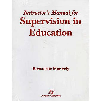 Supervision in Education  A Differentiated Approach with Legal Perspectives Instructors Manual by Bernadette Marczely