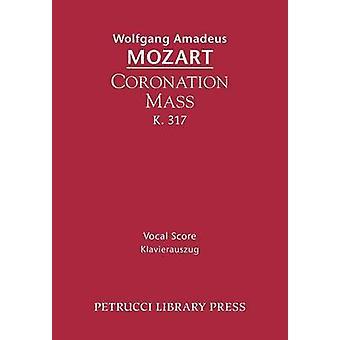 Coronation Mass K. 317 Vocal Score by Mozart & Wolfgang Amadeus