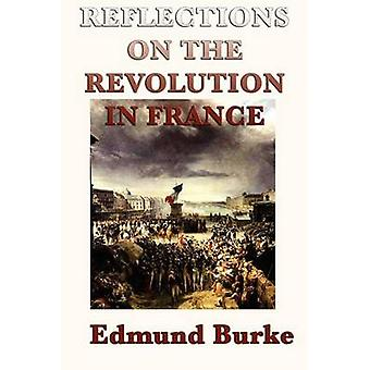 Reflections on the Revolution in France by Burke & Edmund & III