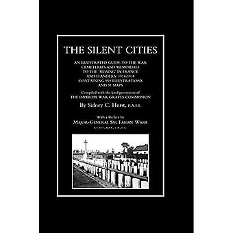 SILENT CITIES An Illustrated Guide to the War Cemeteries & Memorials to the Missing in France & Flanders 1914-1918