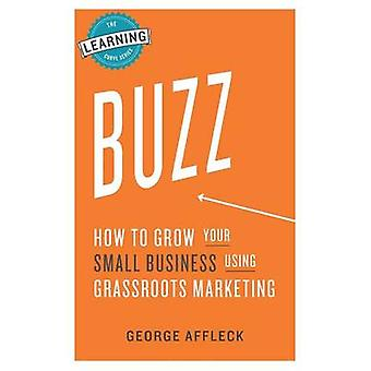 Buzz How to Grow Your Small Business Using Grassroots Marketing by Affleck & George