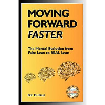 Moving Forward Faster The Mental Evolution from Fake Lean to Real Lean by Emiliani & Bob
