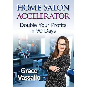 Home Salon Accelerator Double Your Profits In 90 Days by Vassallo & Grace