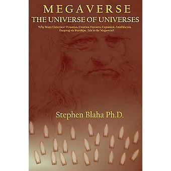 M e g a v e r s e The Universe of Universes by Blaha & Stephen