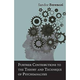 Further Contributions to the Theory and Technique of Psychoanalysis by Ferenczi & Sandor