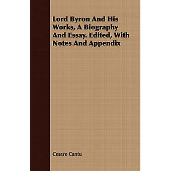 Lord Byron And His Works A Biography And Essay. Edited With Notes And Appendix by Cantu & Cesare
