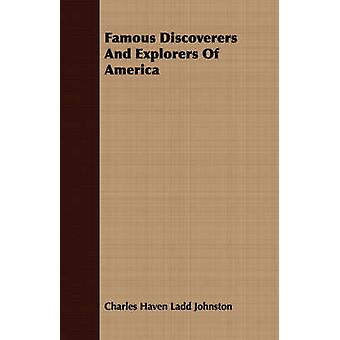 Famous Discoverers And Explorers Of America by Johnston & Charles Haven Ladd