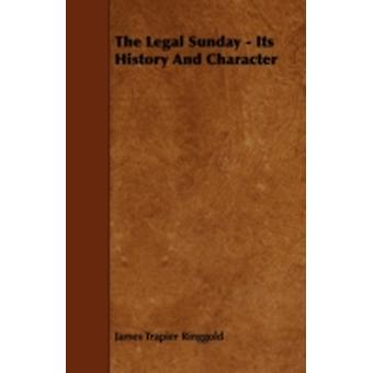 The Legal Sunday  Its History And Character by Ringgold & James Trapier