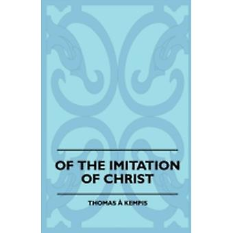 Of The Imitation Of Christ by Kempis & Thomas A.